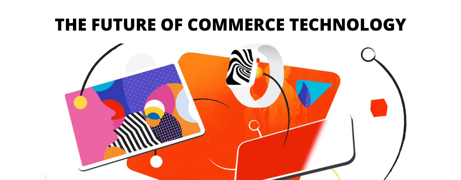 THE FUTURE OF COMMERCE TECHNOLOGY